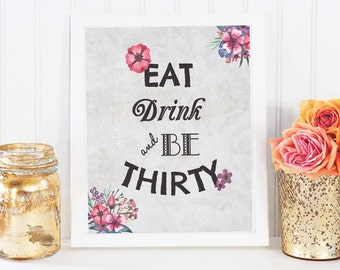 Thirty Birthday Printable Wall Art, Eat Drink And Be Thirty Print, 30th Birthday Printable, Floral Printable, Floral Birthday Banner