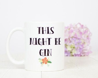 This Might Be Gin Mug, Great gift for any gin enthusiast, a great birthday or gin gift, let's drink gin from mugs
