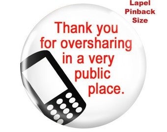 Funny Pinback-Thank You for Oversharing