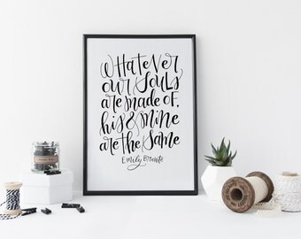 Whatever souls are made of, his and mine are the same. - Emily Bronte - Wuthering Heights - Black and White Calligraphy Quote Print