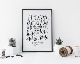 Whatever souls are made of, his and mine are the same. - Emily Brontë - Wuthering Heights - Black and White Calligraphy Quote Download Print