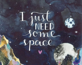 I Just Need Some Space - 8x10 print