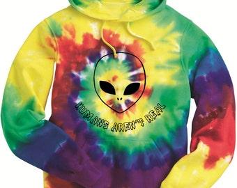 """Alien """"Humans Aren't Real"""" Tie Dye Hoodie Sweatshirt"""