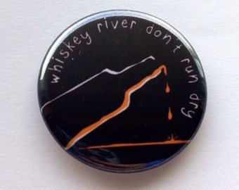 whiskey river don't run dry1.25 inch retractable badge reel, keychain, pinback button, magnet, zipper pull, cupcake topper, ornament, booze