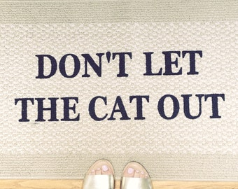 Don't Let The Cat or Dog out Door Mat, Doormat, Area Rug // Hand Painted 20x34 by Be There in Five