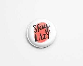 "Stay Lazy Pinback Button - 1"" Pinback Button - Cute Button - Button for Jacket - Badge for Jacket - Stay Lazy Badge/PB-110"
