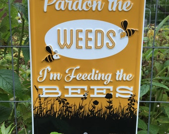Pardon the Weeds I'm Feeding the Bees [Save the Bees] Aluminum Sign 8x12