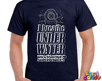 Scuba Diving Shirt I Breathe Under Water Whats Your Superpower Shirt Gifts For Scuba Divers Scuba Diver T-Shirt Scuba Diving Mens Tee DN-135