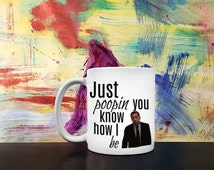 Just Poopin, You know How I Be -- Coffee Mug, The Office Inspired, Tea, Michael Scott, Steve Carrell, Birthday, Christmas, Gag Gift