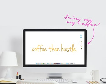Hustle Computer Wallpaper - Coffee then Hustle Quote  - Desktop Background - Gold Office Decor