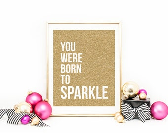 You Were Born To Sparkle Printable Quote Prints Gold Nursery Decor Inspirational Wall Art Positive Quotes Motivational Quote Gold Glitter