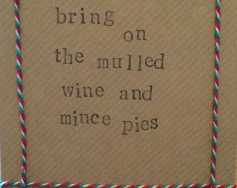 Bring on the Mulled Wine and Mince Pies handmade Christmas card