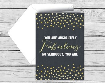 YOU ARE Absolutely FABULOUS, No Seriously You Are Note Card Set, Motivational Cards,Thank You Cards, Printed Stationery