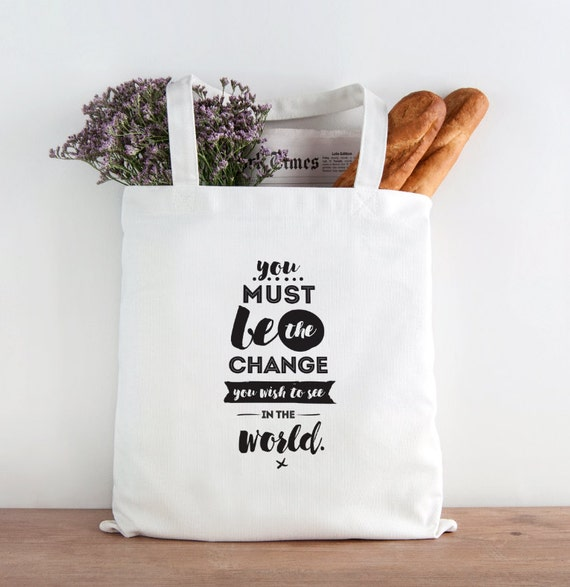 Be the change, You must be the change you wish to see in the world, quote, tote, market bag, inspirational tote, be the change tote