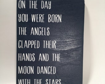 """On The Day You Were Born The Angels Clapped Their Hands And The Moon Danced With The Stars 6""""x8"""" Wood Sign"""