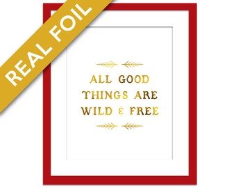 All Good Things are Wild and Free - Gold Foil Print - Inspirational Poster - Typography Poster - Gold Nursery Art - Thoreau Quote
