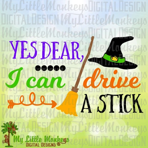 Yes Dear I Can Drive A Stick Witch Hat And Broom Halloween
