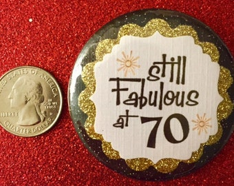 70th Birthday..Still Fabulous at 70..70 Year Old.. Birthday Button..Can make for any age!
