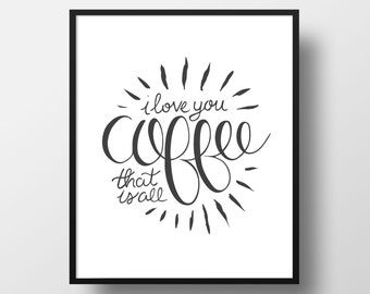I love you coffee, hand drawn, hand lettering, home decor, coffee, art print, kitchen sign, coffee art, typography
