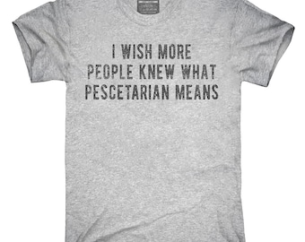 I Wish More People Knew What Pescetarian Means T-Shirt, Hoodie, Tank Top, Gifts