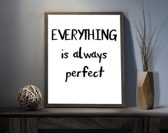 Everything is Always Perfect Digital Art Print - Inspirational Perfection Wall Art, Motivational You Are Perfect Art, Printable Typography