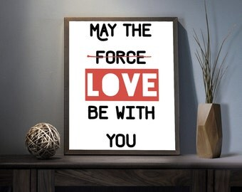 May the Love be with you Digital Art Print - Inspirational Star Wars Quote Wall Art, Motivational Force Quote Art, Printable Love Typography