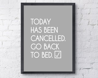 """Typography Poster """"Today Has Been Cancelled. Go Back To Bed"""" Motivational Inspirational Happy Bed  Print Wall Art Home"""