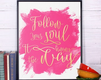 Inspirational Print Follow your soul It knows the way Wall Decor Wall Art Typography Poster Inspirational Quote Gold Motivational Quote