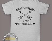 Ashton Irwin is My Boyfriend T-shirt Ashton Irwin Shirt Unisex Black,White Size S,M,L,XL,2XL