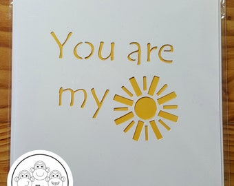 You are my sunshine - Handcut Greeting Card Papercut - Quality Card stock - Quote and image designs - Cut by hand