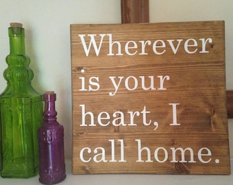 Wood Sign / Board - Wherever Is Your Heart, I Call Home
