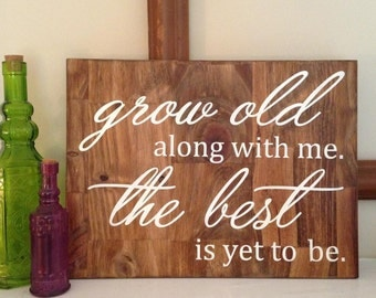 Grow Old Along with Me Sign / Board