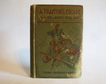 A Traitor's Escape by James Otis 1898 RARE Vintage Classic Children's Book