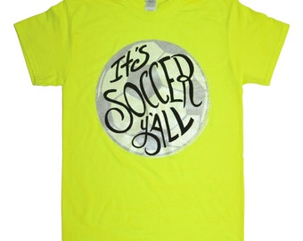 It's Soccer Ya'll Glitter Safety Green T-Shirt by Tees2urdoor was 16.58 NOW 9.95