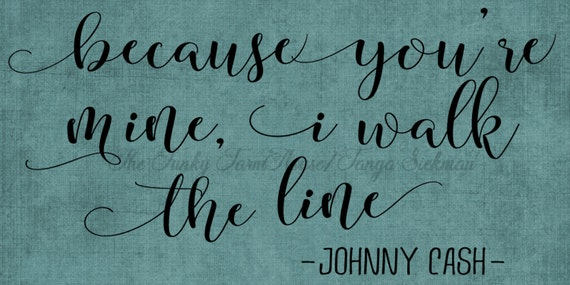 SVG, DXF & PNG - Because you're mine, I walk the line Johnny Cash