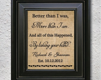 Better Than I Was, More Than I am, Wedding gift, Anniversary gift,  personalized gift ,Gift for her, Valentine's Day Gift, Burlap print -6S