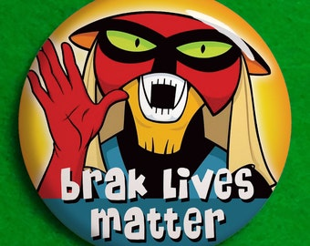 "Brak Lives Matter - 1.25"" pinback button Space Ghost Adult Swim"