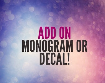 ADD ON: Monogram or Decal