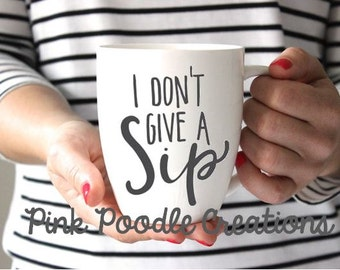 I Don't Give a Sip Coffee Mug, Bistro Mug, Coffee Mug