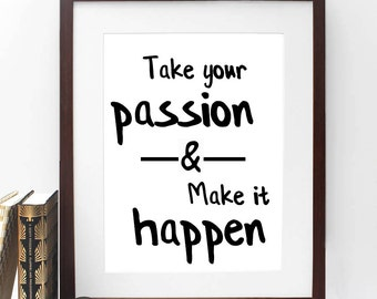 Take Your Passion And Make It Happen Print