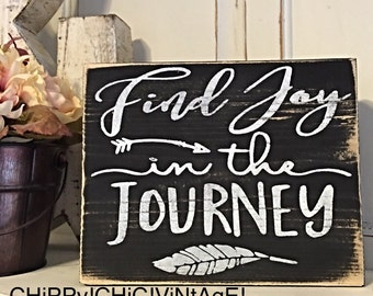 Find joy in the journey ~ Inspirational Sign ~ Wood Sign ~ Distressed ~ Shelf Sitter ~