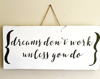 Dreams Don't Work Unless You Do Wooden Sign