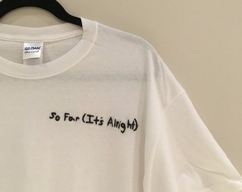So Far (It's Alright) Embrodiered T-Shirt