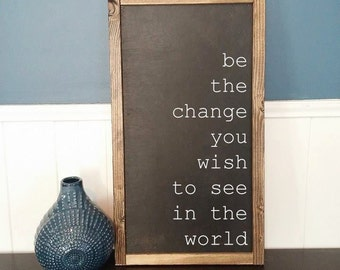 Be the change you wish to see in the world - Rustic Wood Sign with Wood Trim - Black or White base - Ghandi Quote - Home Decor