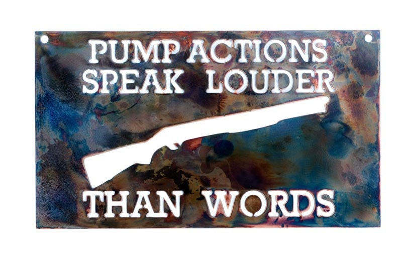 Your Actions Speak Louder Than Words: Pump Actions Speak Louder Than Words Metal Wall Art
