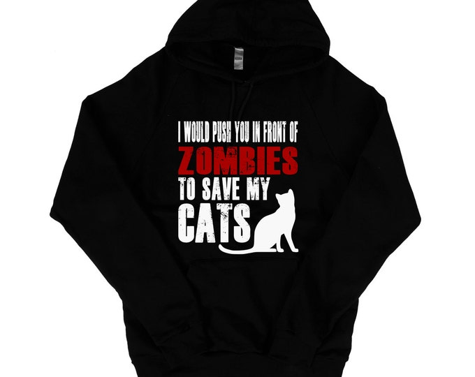 Cat Sweatshirt - I Would Push You In Front Of Zombies To Save My Cats Hoodie