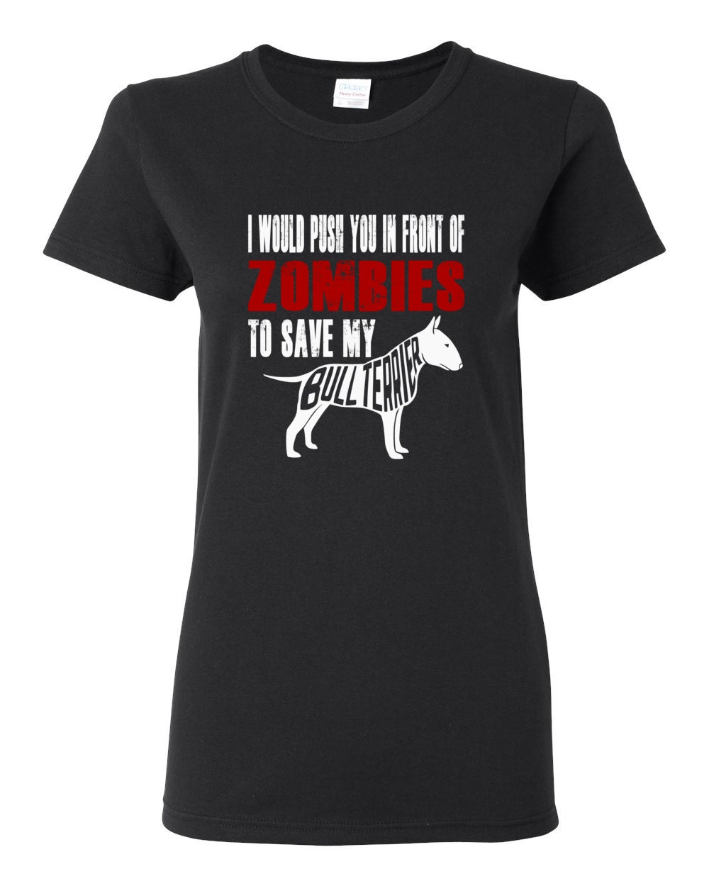 Bull Terrier Womens Shirt - I Would Push You In Front Of Zombies To Save My Bull Terrier Womens T-shirt