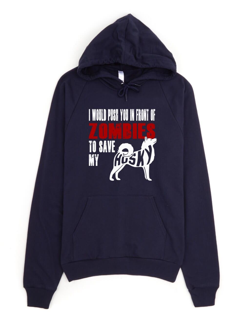 Husky Sweatshirt - I Would Push You In Front Of Zombies To Save My Husky - My Dog Husky Hoodie