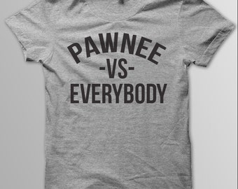PARKS And RECREATION Shirt, Parks and Rec, Pawnee VS Everybody, Leslie Knope, Funny Parks and Rec, Parks & Rec Shirt, Pawnee T-shirt, Pawnee