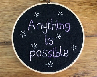 Anything is Possible Embroidery Hoop Art 6 inch